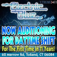 Now Auditioning For Day Shift At Electric Blue In Tolland CT!